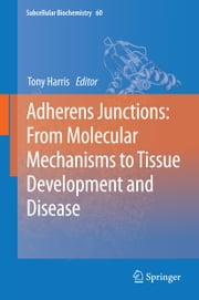 Adherens Junctions: from Molecular Mechanisms to Tissue Development and Disease ebook by