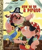 How to be a Pirate ebook by Sue Fliess