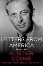 Letters from America, 1946–1951 ebook by Alistair Cooke