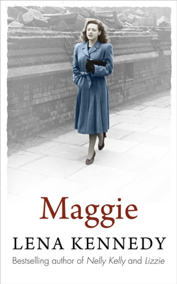 Maggie - A beautiful and moving tale of perseverance in the face of adversity ebook by Lena Kennedy