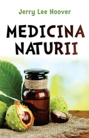 Medicina naturii (Romanian edition) ebook by Jerry Lee Hoover