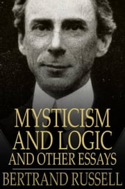 Mysticism and Logic and Other Essays ebook by Bertrand Russell