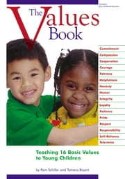 The Values Book - Teaching 16 Basic Values to Young Children ebook by Pam Schiller,Tamera Bryant