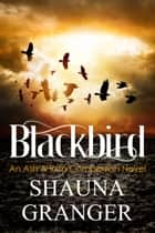 Blackbird - An Ash & Ruin Companion Novel ebook by Shauna Granger