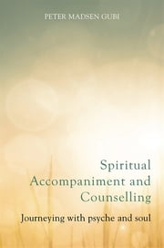 Spiritual Accompaniment and Counselling - Journeying with psyche and soul ebook by Kathy Kinmond,Philip Goss,Lisa Oakley,Lynette Harborne,William West,Peter Madsen Gubi,Ruth Bridges,Elaine Graham