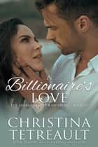 A Billionaire's Love - A Sherbrookes of Newport Novella ebook by Christina Tetreault