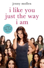 I Like You Just the Way I Am - Stories About Me and Some Other People ebook by Jenny Mollen