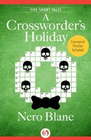 A Crossworder's Holiday - Five Short Tales ebook by Nero Blanc