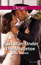 Best Man Under The Mistletoe ebook by Jules Bennett
