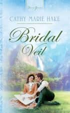 Bridal Veil ebook by Cathy Marie Hake