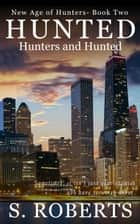 Hunted: Hunters and Hunted - New Age of Hunters, #2 ebook by S. Roberts