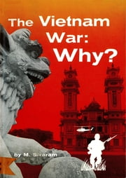 Vietnam War: Why? ebook by M Sivaram