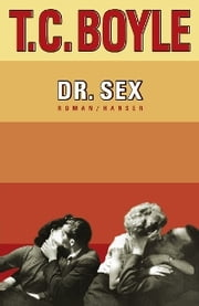 Dr. Sex - Roman ebook by T.C. Boyle, Dirk van Gunsteren