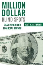 Million-Dollar Blind Spots:20/20 Vision for Financial Growth ebook by Gary W. Patterson