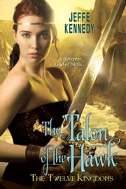 The Twelve Kingdoms: The Talon of the Hawk ebook by Jeffe Kennedy
