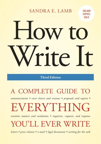 How to Write It, Third Edition - A Complete Guide to Everything You'll Ever Write ebook by Sandra E. Lamb
