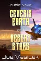 Genesis Earth and Desert Stars - A Double Novel ebook by Joe Vasicek