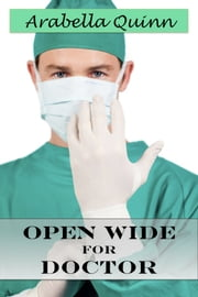 Open Wide for Doctor ebook by Arabella Quinn