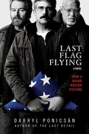 Last Flag Flying - A Novel ebook by Darryl Ponicsán