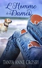 L'Homme de ces Dames ebook by Tanya Anne Crosby
