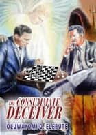 The Consummate Deceiver ebook by Oluwayomi O. Elebute