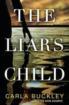 The Liar's Child - A Novel ebook by Carla Buckley