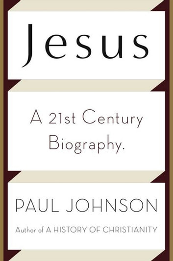 Jesus - A Biography from a Believer. ebook by Paul Johnson