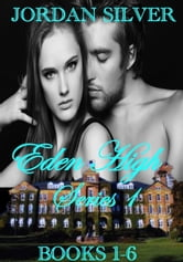 Eden High Series Books 1-6 ebook by Jordan Silver