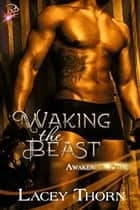 Waking the Beast - Awakening Pride Series, Book One ebook by Lacey Thorn