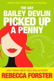 The Day Bailey Devlin Picked Up a Penny, Book #2 in the Bailey Devlin Series ebook by Rebecca Forster