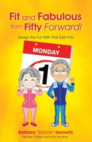 "Fit and Fabulous from Fifty Forward! - Design the Fun Path That Suits You ebook by Barbara ""Bobbie"" Horowitz"