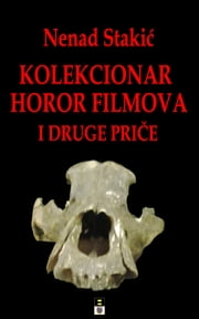 KOLELKCIONAR HOROR FILMOVA I DRUGE PRICE eBook by Nenad Stakic