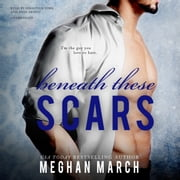 Beneath These Scars audiobook by Meghan March
