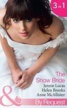 The Snow Bride: The Virgin's Choice / Snowbound Seduction / The Santorini Bride (Mills & Boon By Request) 電子書 by Jennie Lucas, Helen Brooks, Anne McAllister