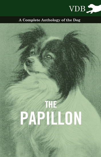 The Papillon - A Complete Anthology of the Dog ebook by Various Authors