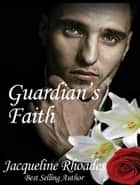 Guardian's Faith #4 ebook by Jacqueline Rhoades