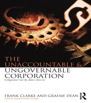 The Unaccountable & Ungovernable Corporation - Companies' use-by-dates close in ebook by Frank Clarke,Graeme Dean,Matthew Egan