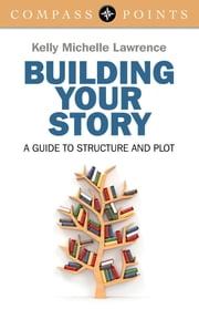 Compass Points - Building Your Story - A Guide to Structure and Plot ebook by Kelly Lawrence