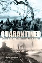 Quarantined - Life and Death at William Head Station, 1872-1959 ebook by Peter Johnson