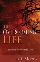 The Overcoming Life - Experience the Joy of the Lord ebook by
