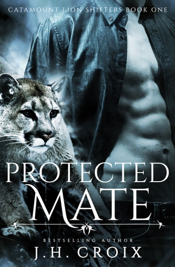 Protected Mate - Catamount Lion Shifters, Book 1 ebook by J.H. Croix