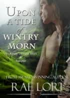 Upon A Tide of Wintry Morn ebook by Rae Lori