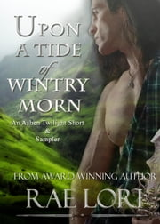 Upon A Tide of Wintry Morn - Ashen Twilight Series ebook by Rae Lori