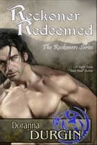 Reckoner Redeemed - Reckoners Trilogy, #3 ebook by Doranna Durgin