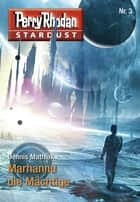 Stardust 3: Marhannu die Mächtige ebook by Dennis Mathiak