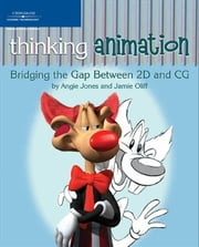 Thinking Animation: Bridging the Gap Between 2D and CG ebook by Oliff Jones