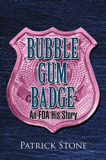 Bubble Gum Badge - An Fda His-Story ebook by Patrick Stone