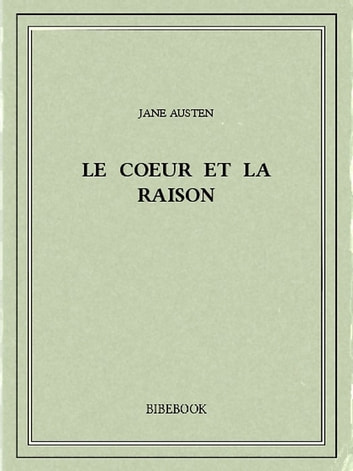 Le coeur et la raison eBook by Jane Austen