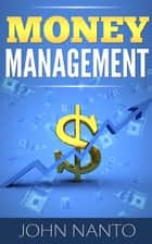 Money Management: Managing Your Money The Correct Way ebook by John Nanto