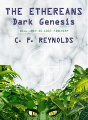The Ethereans - Dark Genesis ebook by C. F. Reynolds